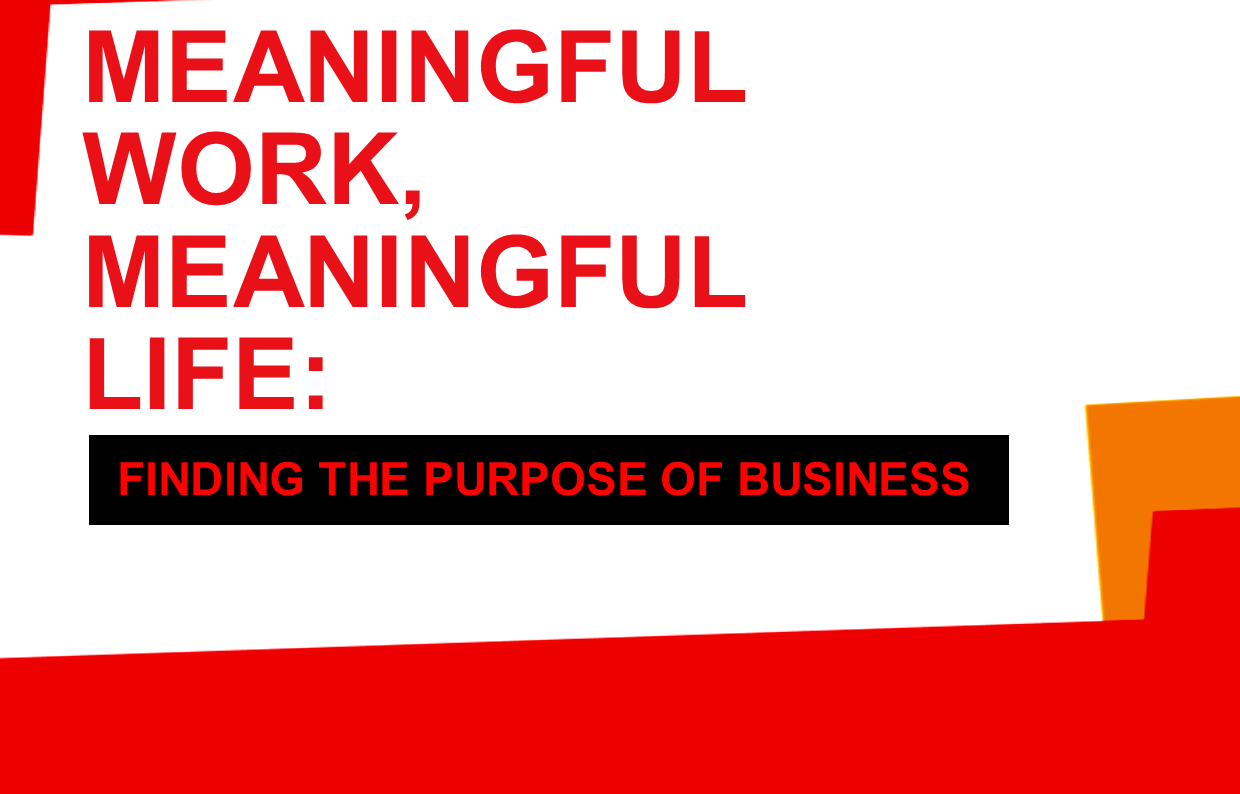 Meaningful Work, Meaningful Life: Finding the purpose of business