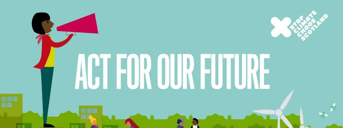 Stop Climate Chaos Scotland - Act For Our Future graphic