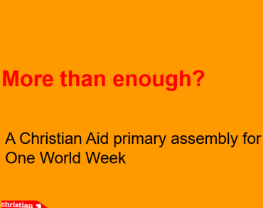 Orange background with the text 'More than enough - a Christian Aid primary assembly for One World Week'